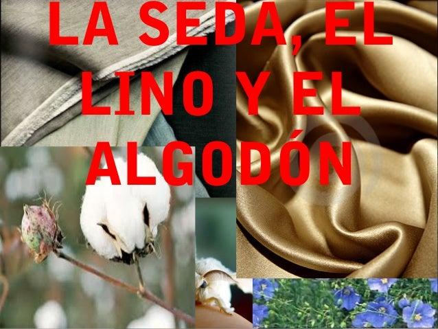 LA SEDA, ELLINO Y ELALGODÓN
