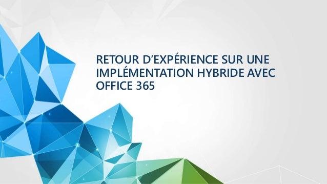 RETOUR D'EXPÉRIENCE SUR UNE IMPLÉMENTATION HYBRIDE AVEC OFFICE 365