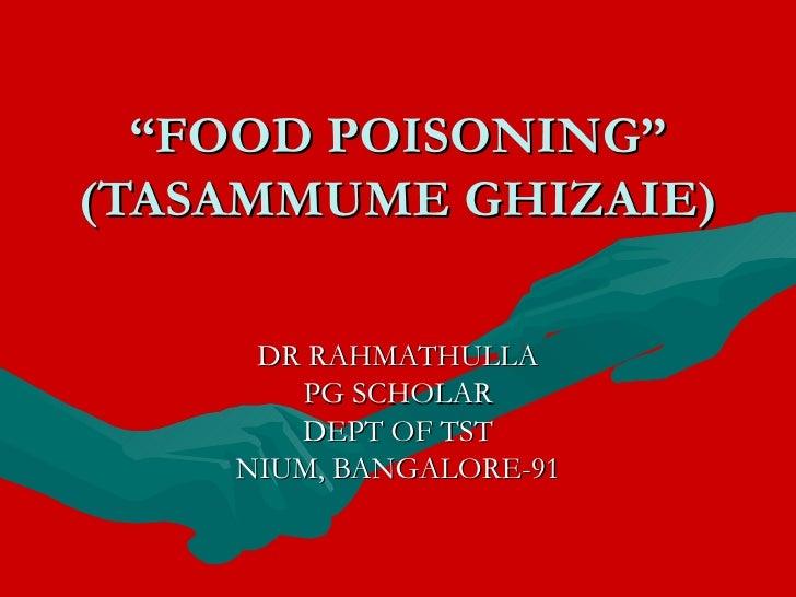 """ FOOD POISONING"" (TASAMMUME GHIZAIE) DR RAHMATHULLA PG SCHOLAR DEPT OF TST NIUM, BANGALORE-91"
