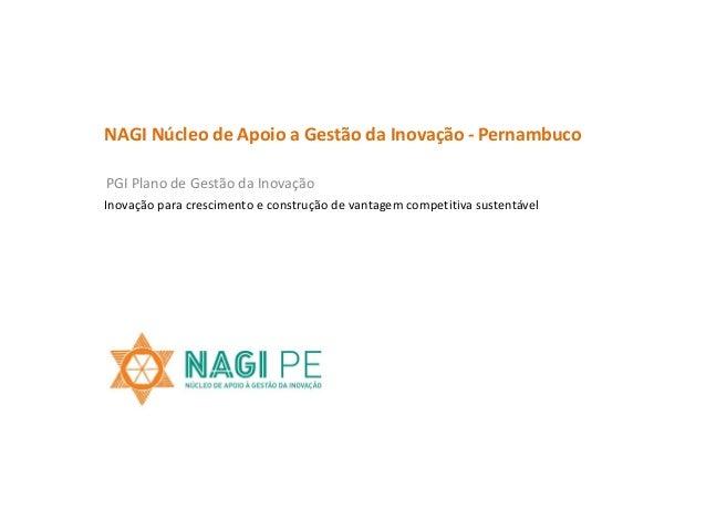 NAGI Núcleo de Apoio a Gestão da Inovação - PernambucoPGI Plano de Gestão da InovaçãoInovação para crescimento e construçã...
