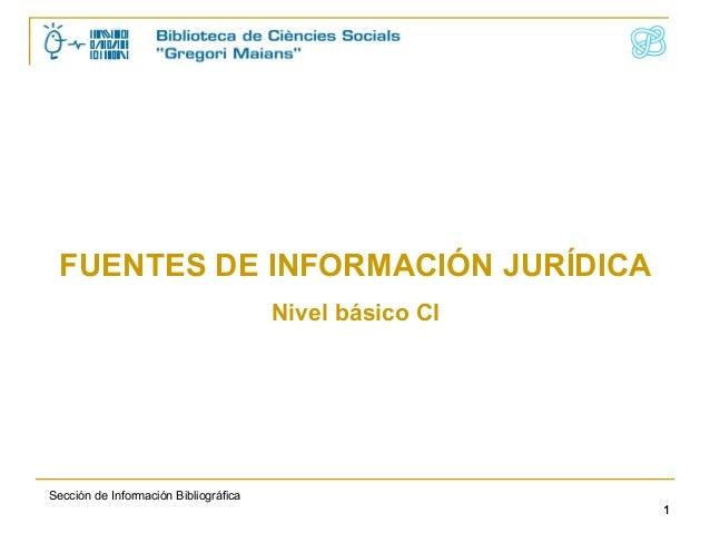 FUENTES DE INFORMACIÓN JURÍDICA Nivel básico CI  Sección de Información Bibliográfica 1