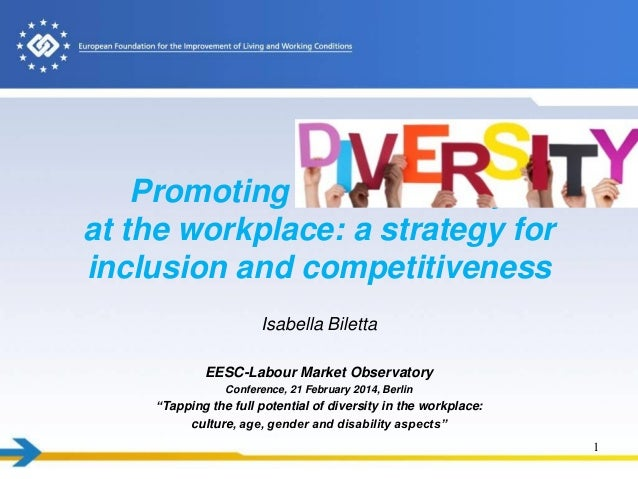 Promoting diversity at the workplace: a strategy for inclusion and competitiveness Isabella Biletta EESC-Labour Market Obs...