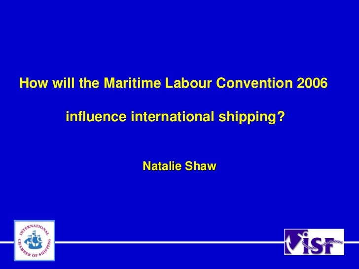 How will the Maritime Labour Convention 2006      influence international shipping?                 Natalie Shaw