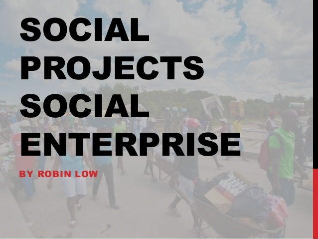 SOCIALPROJECTSSOCIALENTERPRISEBY ROBIN LOW