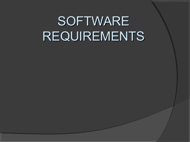 SOFTWAREREQUIREMENTS
