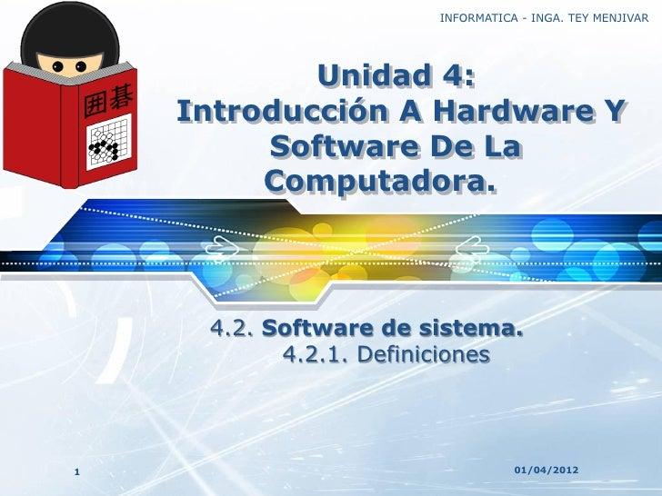 INFORMATICA - INGA. TEY MENJIVARLOGO               Unidad 4:       Introducción A Hardware Y            Software De La    ...