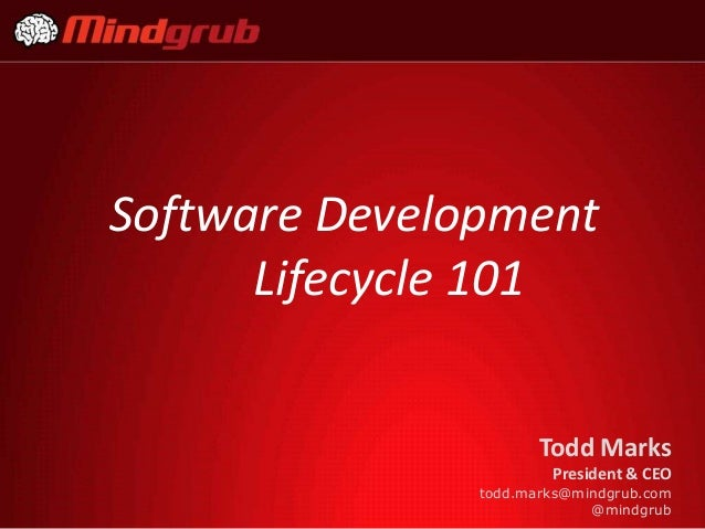 Software Development      Lifecycle 101                      Todd Marks                       President & CEO             ...