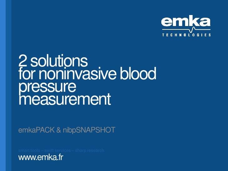 2 solutions for noninvasive blood pressure measurement emkaPACK & nibpSNAPSHOT smart tools – swift services – sharp resear...