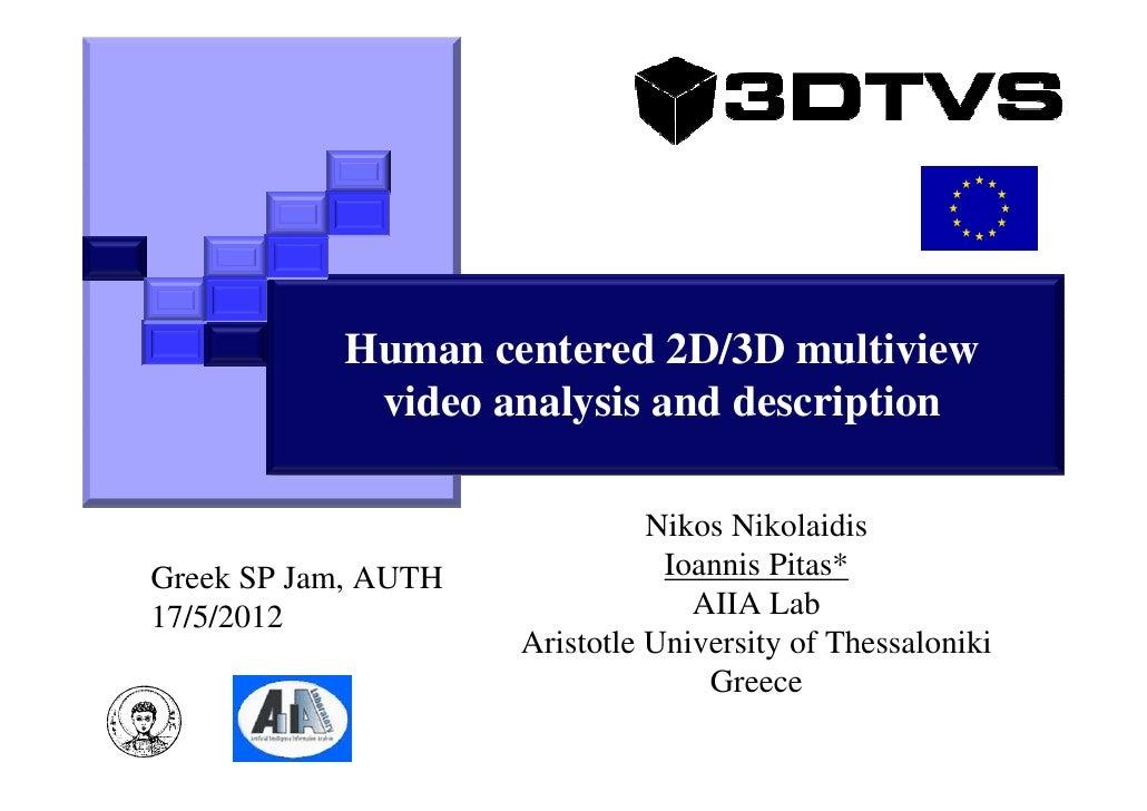 Human centered 2D/3D multiview            video analysis and description                               Nikos NikolaidisGre...