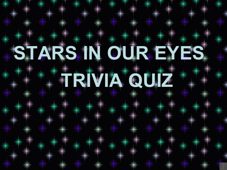 STARS IN OUR EYES     TRIVIA QUIZ