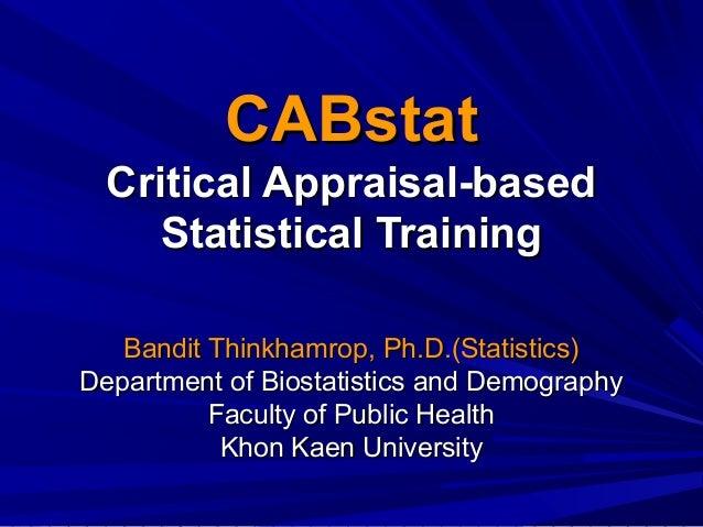 CABstat Critical Appraisal-based Statistical Training Bandit Thinkhamrop, Ph.D.(Statistics) Department of Biostatistics an...