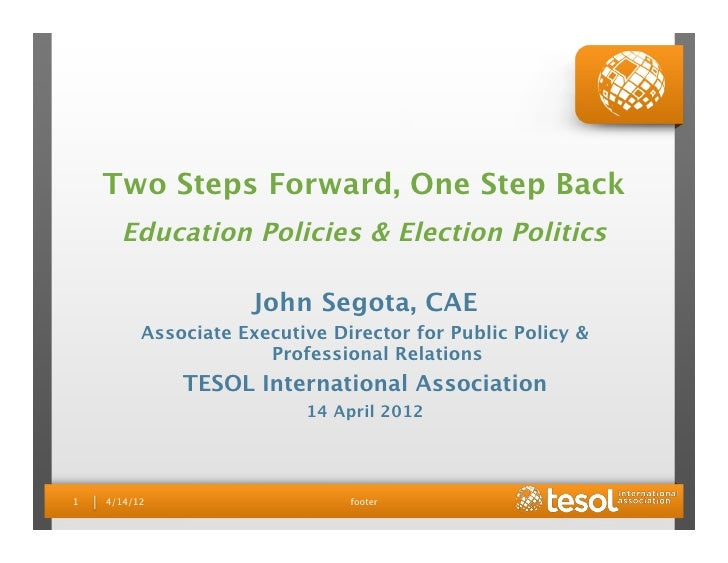 Two Steps Forward, One Step Back       Education Policies & Election Politics                      John Segota, CAE      ...