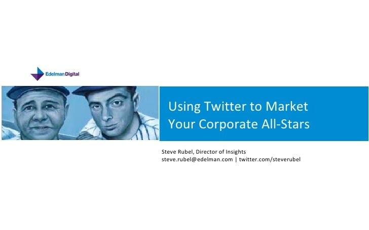SOCIAL MEDIA PRESENTATION Using Twitter to Market Your Corporate All-Stars Steve Rubel, Director of Insights steve.rubel@e...