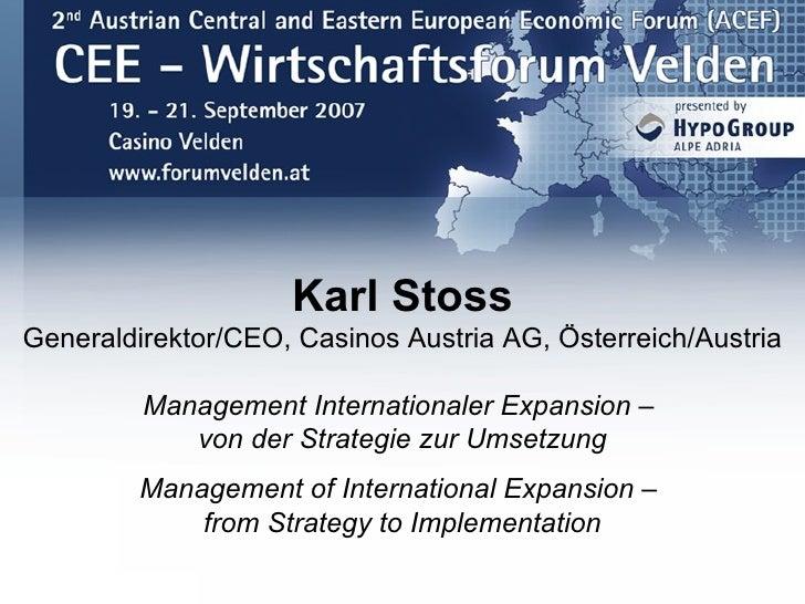 Karl Stoss Generaldirektor/CEO, Casinos Austria AG, Österreich/Austria           Management Internationaler Expansion –   ...