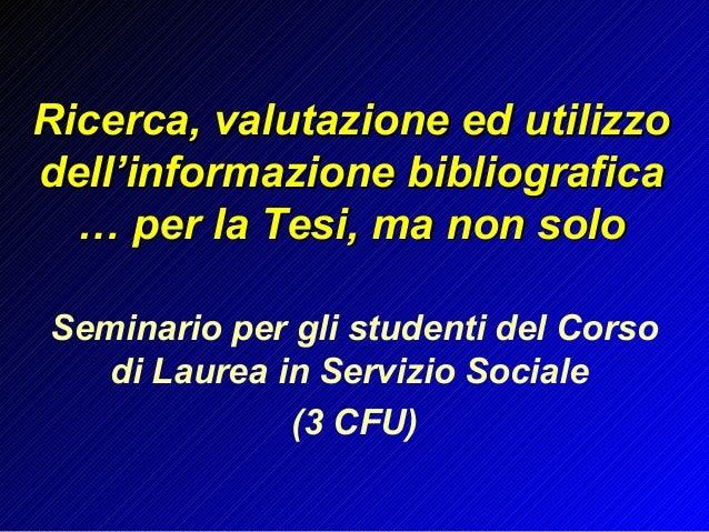 Ricerca, valutazione ed utilizzoRicerca, valutazione ed utilizzodell'informazione bibliograficadell'informazione bibliogra...