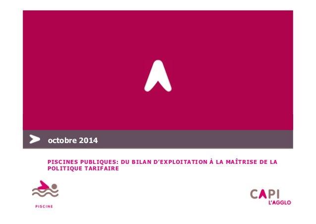 PISCINES PUBLIQUES: DU BILAN D'EXPLOITATION À LA MAÎTRISE DE LA POLITIQUE TARIFAIRE octobre 2014