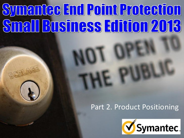 Symantec Endpoint Protection - Product Positioning