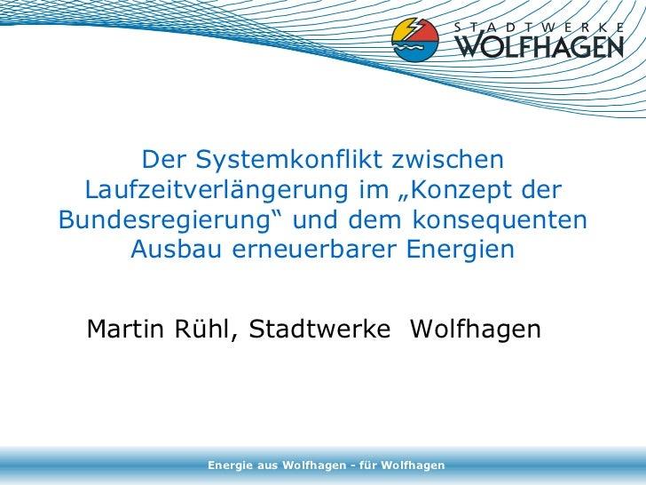 """Der Systemkonflikt zwischen  Laufzeitverlängerung im """"Konzept derBundesregierung"""" und dem konsequenten     Ausbau erneuerb..."""