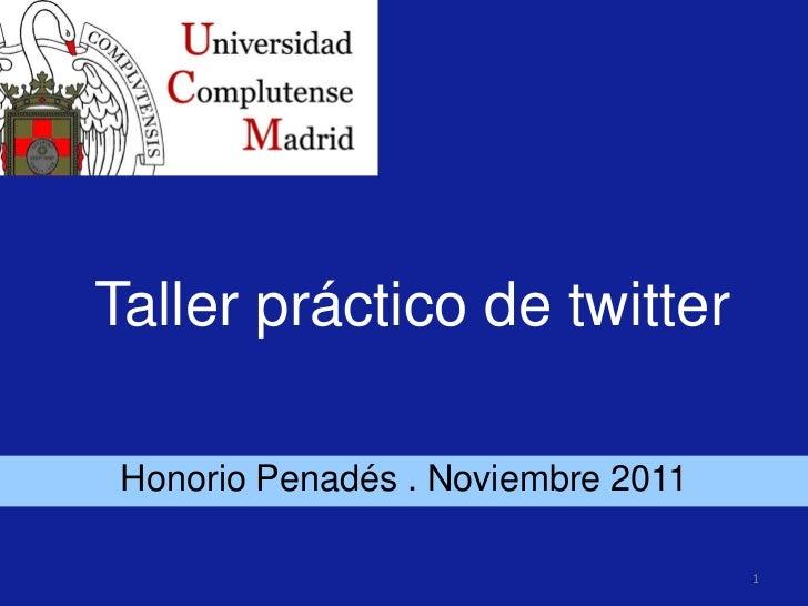 Taller práctico de twitter Honorio Penadés . Noviembre 2011                                    1