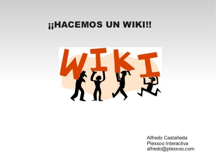 ¡¡HACEMOS UN WIKI!!                  Alfredo Castañeda                  Plexxoo Interactiva                  alfredo@plexx...