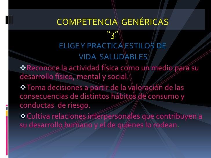 """COMPETENCIA  GENÉRICAS<br />""""3""""<br />ELIGE Y PRACTICA ESTILOS DE <br /> VIDA  SALUDABLES<br /><ul><li>Reconoce la activida..."""
