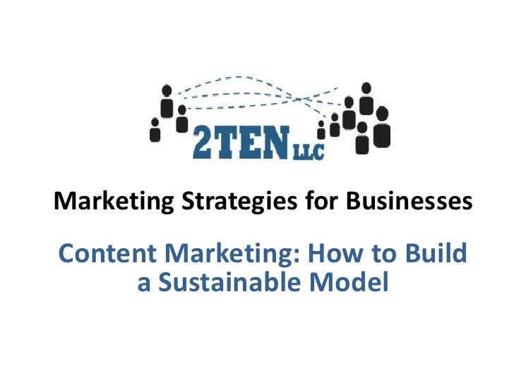 Marketing Strategies for BusinessesContent Marketing: How to Build     a Sustainable Model