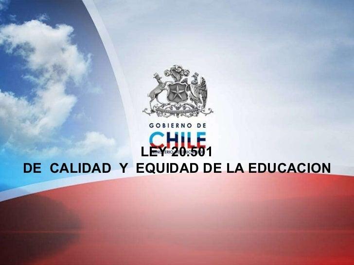 LEY 20.501 DE  CALIDAD  Y  EQUIDAD DE LA EDUCACION