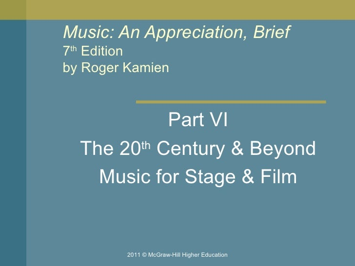 Music: An Appreciation, Brief 7 th  Edition by Roger Kamien  Part VI The 20 th  Century & Beyond Music for Stage & Film 20...