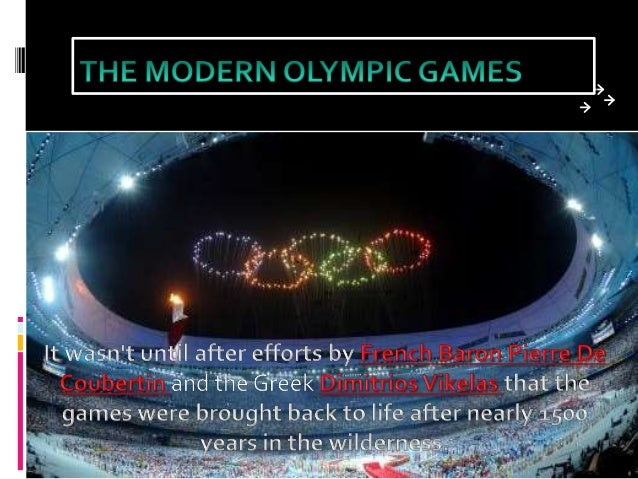 THE MODERN OLYMPIC GAMES •Coubertin believed that that could inspire a feeling of unity and peace among the many nations o...