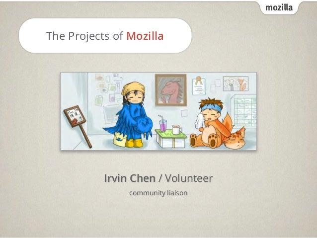 mozilla The Projects of Mozilla Irvin Chen / Volunteer community liaison