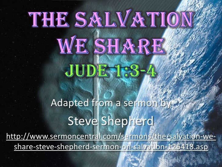 The Salvation We Share Jude 1:3-4<br />Adapted from a sermon by<br />SteveShepherd<br />http://www.sermoncentral.com/serm...