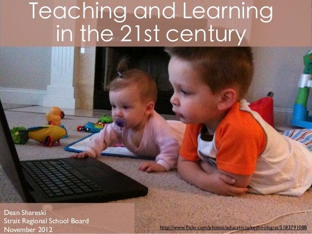Teaching and Learning          in the 21st centuryDean ShareskiStrait Regional School Board                               ...