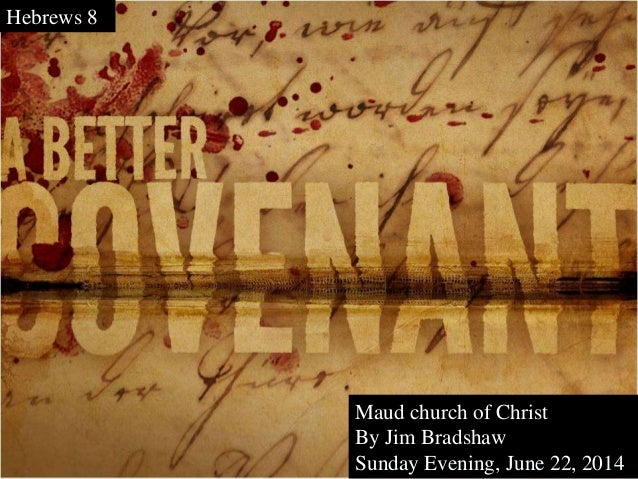Hebrews 8 Maud church of Christ By Jim Bradshaw Sunday Evening, June 22, 2014