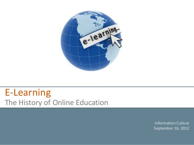 E-LearningThe History of Online Education                                  Information Culture                            ...