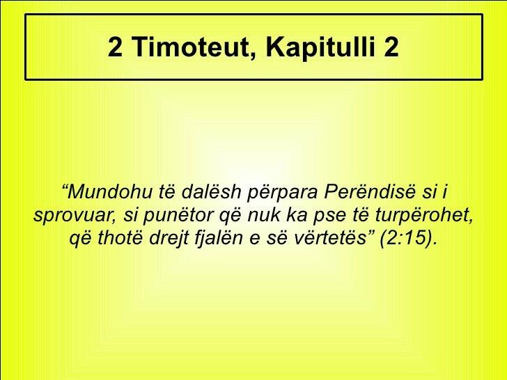 """2 Timoteut, Kapitulli 2 """" Mundohu të dalësh përpara Perëndisë si i sprovuar, si punëtor që nuk ka pse të turpërohet, që th..."""
