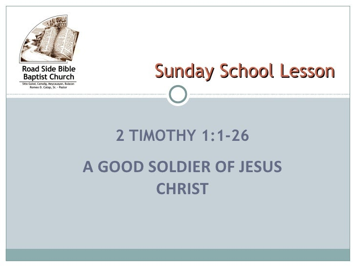 2 TIMOTHY 1:1-26 A GOOD SOLDIER OF JESUS CHRIST Sunday School Lesson