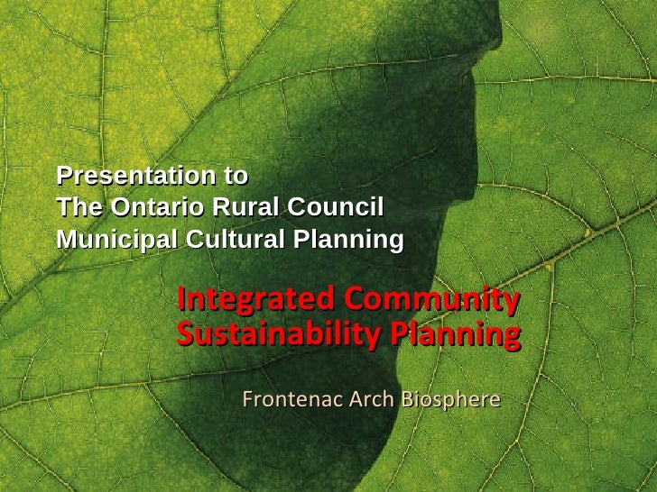 Presentation to The Ontario Rural Council Municipal Cultural Planning Integrated Community Sustainability Planning Fronten...