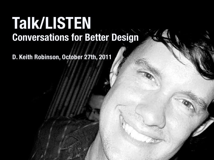 Talk/LISTENConversations for Better DesignD. Keith Robinson, October 27th, 2011