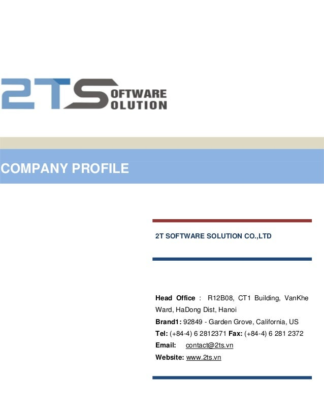 COMPANY PROFILE                  2T SOFTWARE SOLUTION CO.,LTD                  Head Office :   R12B08, CT1 Building, VanKh...