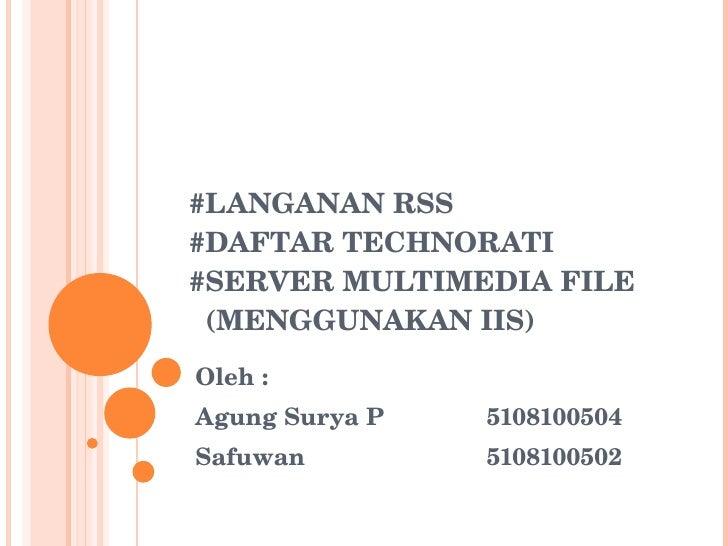 #LANGANAN RSS #DAFTAR TECHNORATI #SERVER MULTIMEDIA FILE   (MENGGUNAKAN IIS) Oleh :  Agung Surya P 5108100504 Safuwan 5108...