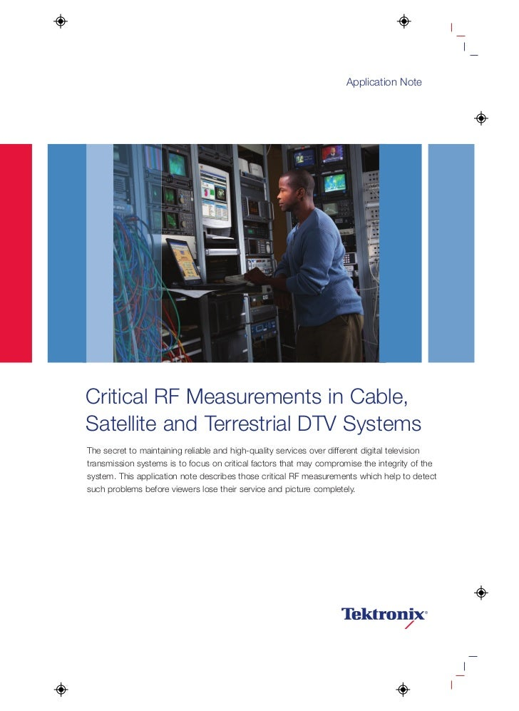 Application NoteCritical RF Measurements in Cable,Satellite and Terrestrial DTV SystemsThe secret to maintaining reliable ...
