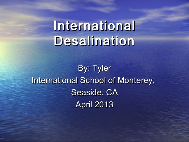International     Desalination             By: TylerInternational School of Monterey,           Seaside, CA            Apr...