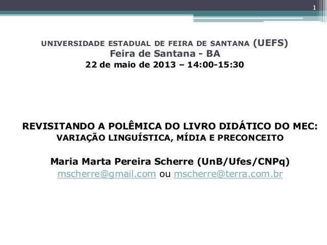 UNIVERSIDADE ESTADUAL DE FEIRA DE SANTANA (UEFS)Feira de Santana - BA22 de maio de 2013 – 14:00-15:30REVISITANDO A POLÊMIC...