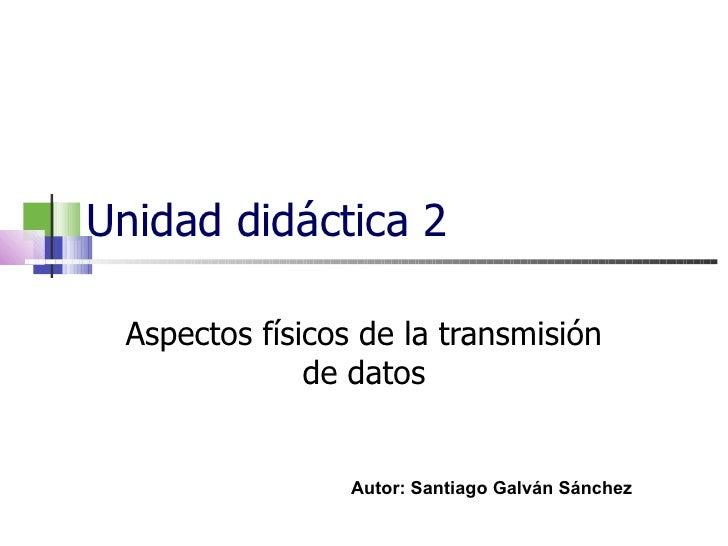 Unidad DidáCtica 2   Aspectos FíSicos De La  TransmisióN De Datos