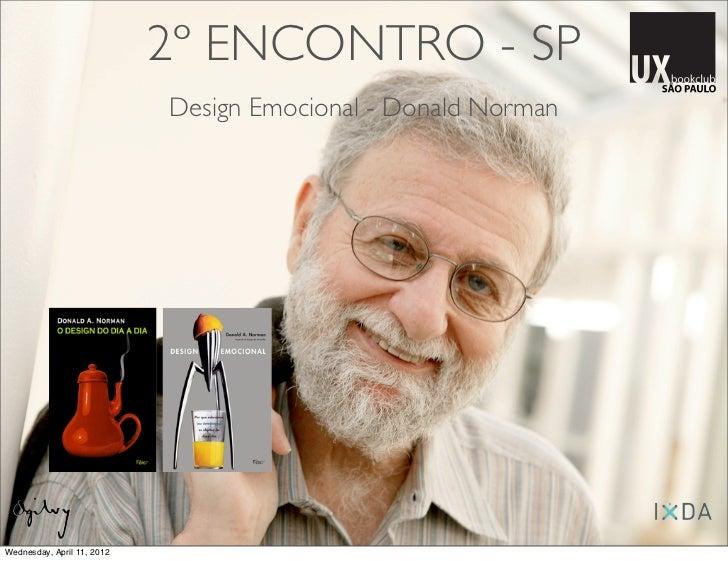 2º ENCONTRO - SP                            Design Emocional - Donald NormanWednesday, April 11, 2012