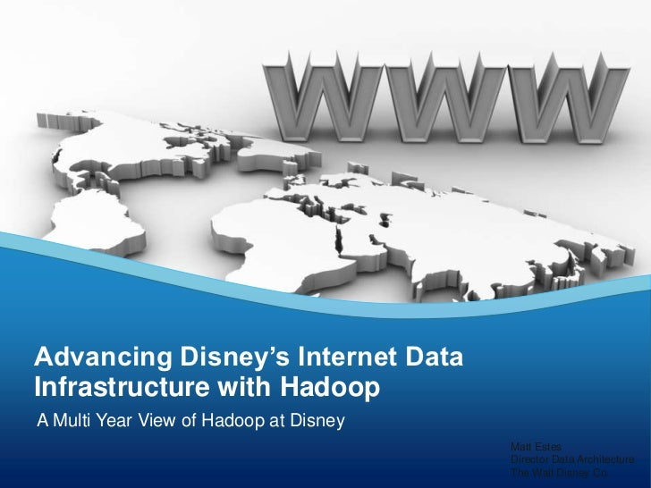 Advancing Disney's Internet DataInfrastructure with HadoopA Multi Year View of Hadoop at Disney                           ...
