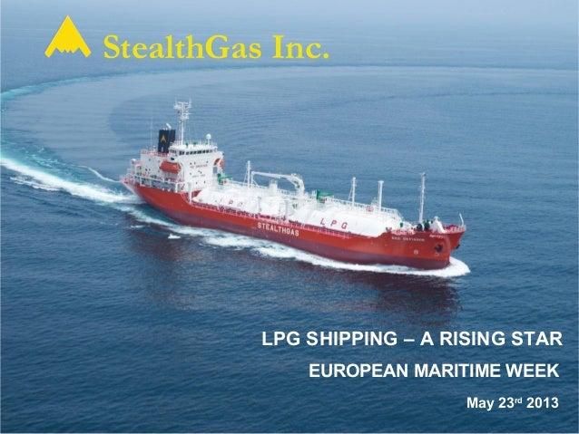 StealthGas Inc.EUROPEAN MARITIME WEEKLPG SHIPPING – A RISING STARMay 23rd2013