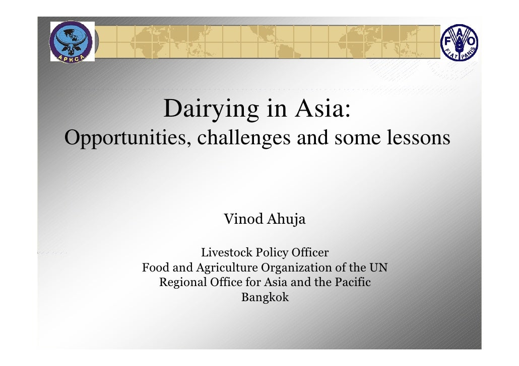 Dairying in Asia:Opportunities, challenges and some lessons                      Vinod Ahuja                  Livestock Po...