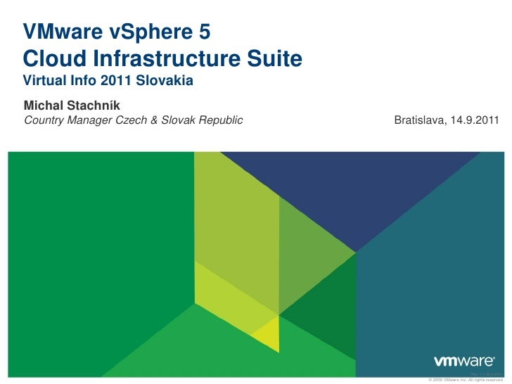 VMware vSphere 5Cloud Infrastructure SuiteVirtual Info 2011 SlovakiaMichal StachníkCountry Manager Czech & Slovak Republic...