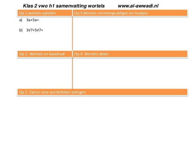 Klas 2 vwo h1 samenvatting wortels Op 1.wortels optellen  Op 3.Wortels vermenigvuldigen en haakjes  a) 3a+5a= b) 3√7+5√7= ...